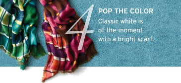 4. pop the color. classic white is of the moment with a bright scarf