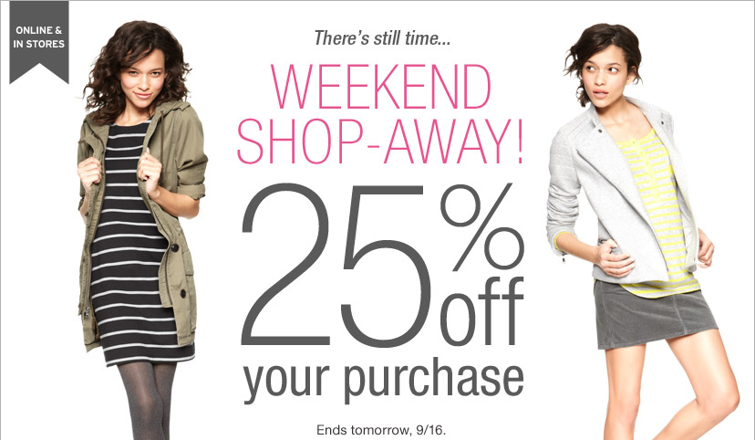 Theres still time... | WEEKEND SHOP-AWAY! | 25% your purchase | Ends tomorrow, 9/16.