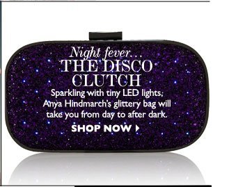 NIGHT FEVER... THE DISCO CLUTCH – Sparkling with tiny LED lights, Anya Hindmarch's glittery bag will take you from day to after dark.  SHOP NOW