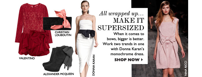 ALL WRAPPED UP... MAKE IT SUPERSIZED – When it comes to bows, bigger is better. Work two trends in one with Donna Karan's monochrome  dress. SHOP NOW
