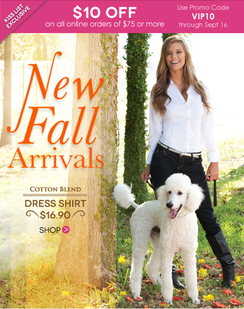 Final Days to take $10 off your next online purchase of $75 or more. Use code VIP10. Click to shop New Fall Arrivals