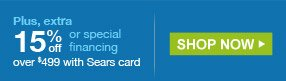Plus, extra 15% off or special financing over $499 with Sears card | SHOP NOW