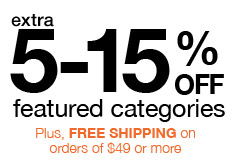 extra 5-15% OFF featured categories | Plus, FREE SHIPPING on orders of $49 or more