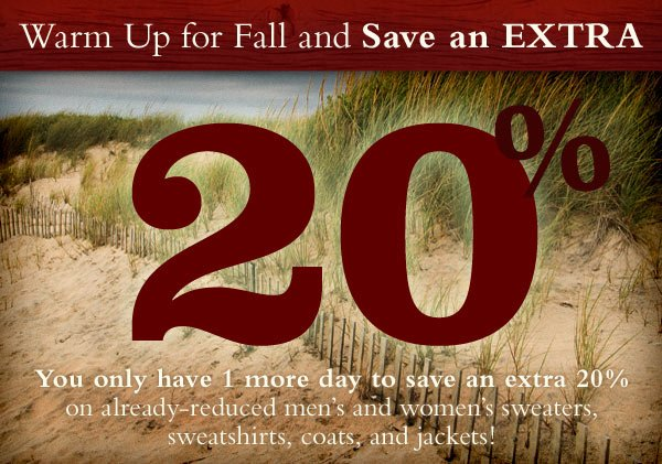 Warm Up for Fall and Save an Extra 20%. Right now, save an extra 20% on already-reduced men's and women's sweaters, sweatshirts, coats, and jackets!