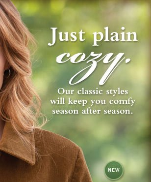 Just plain cozy. Our classic styles will keep you comfy season after season.