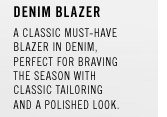 DENIM BLAZER. A classic must-have blazer in denim, perfect for braving the season with classic tailoring and a polished look.
