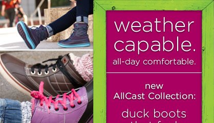 weather capable. all-day comfortable. new AllCast Collection: duck boots that feel like sneakers