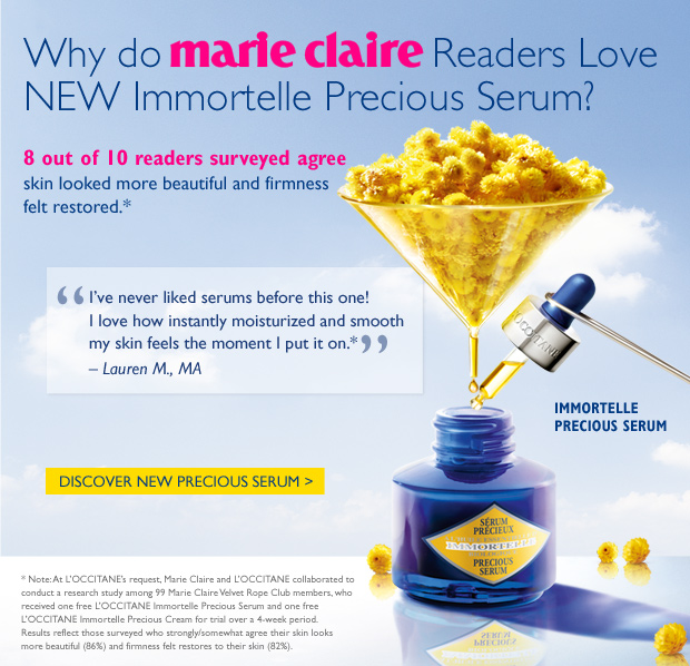 Why do Marie Claire Readers Love NEW Immortelle Precious Serum? 8 out of 10 readers surveyed agree skin looked more beautiful and firmness felt restored. DISCOVER NEW PRECIOUS SERUM