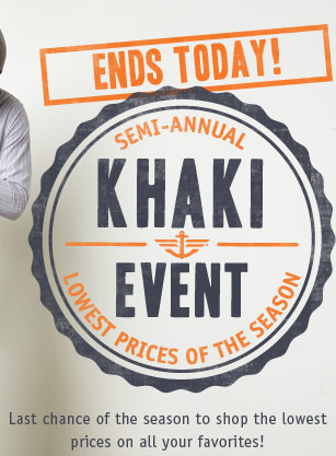 Ends Today! Semi-Annual Khaki Event Lowest Prices of the Season Last chance of the season to shop the lowest prices on all your favorites!