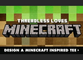 Threadless loves Minecraft - Design a Minecraft inspired tee.