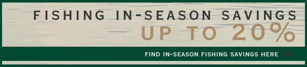 Fishing In-Season SAvings up to 20%   Find In-Season Fishing Savings Here