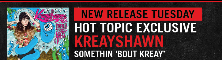 NEW RELEASE TUESDAY: HOT TOPIC EXCLUSIVE - KREAYSHAWN - SOMETHIN 'BOUT KREAY'