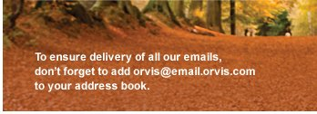 TO ENSURE DELIVERY OF ALL OUR EMAILS, DON'T FORGET TO ADD ORVIS@EMAIL.ORVIS.COM TO YOUR ADDRESS BOOK.