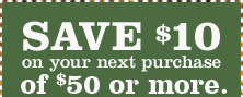 SAVE $10 ON YOUR NEXT PURCHASE OF $50 OR MORE