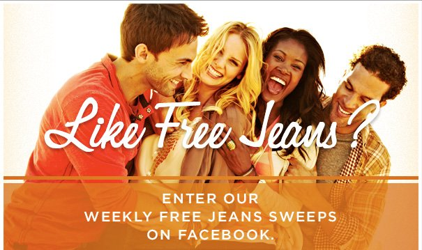 LIKE FREE JEANS? ENTER OUR WEEKLY FREE JEANS SWEEPS ON FACEBOOK
