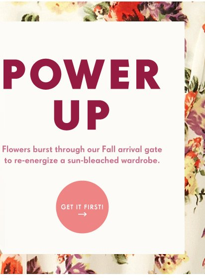 Flowers burst through our Fall arrival gate to re-energize a sun-bleached wardrobe