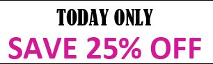 TODAY ONLY SAVE 25% OFF
