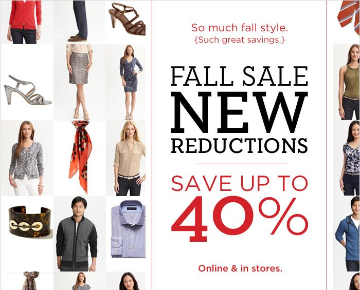 So much fall style. {Such great savings.} | FALL SALE |  NEW REDUCTIONS |  SAVE UP TO 40% | Online & in stores.