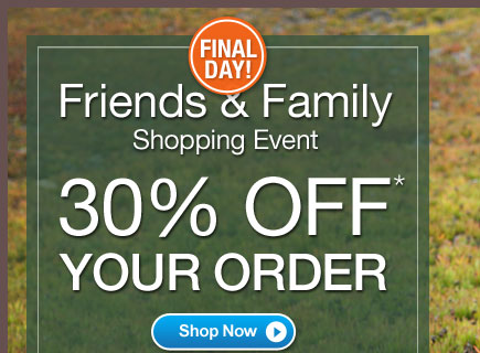 Friends & Family Shopping Event - 30% Off Your Order - Shop Now