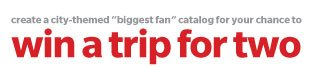 create a city-themed 'biggest fan' catalog for your chance to win a trip for two