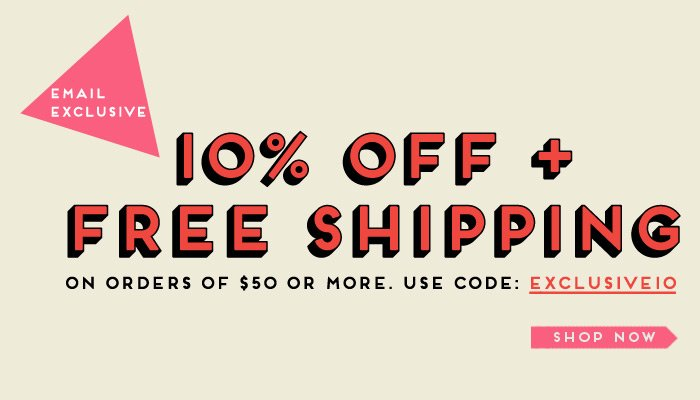 10% Off + Free Shipping - Email Exclusive! - Shop Now