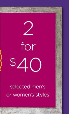 2 for $40 selected men's or women's styles