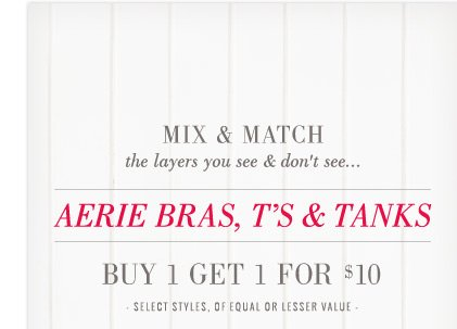 Mix & Match | the layers you see & don't see... | Aerie Bras, T's & Tanks | Buy 1 Get 1 For $10 | Select Styles, Of Equal Or Lesser Value