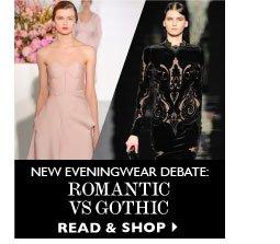 NEW EVENINGWEAR DEBATE: ROMANTIC VS GOTHIC. READ & SHOP