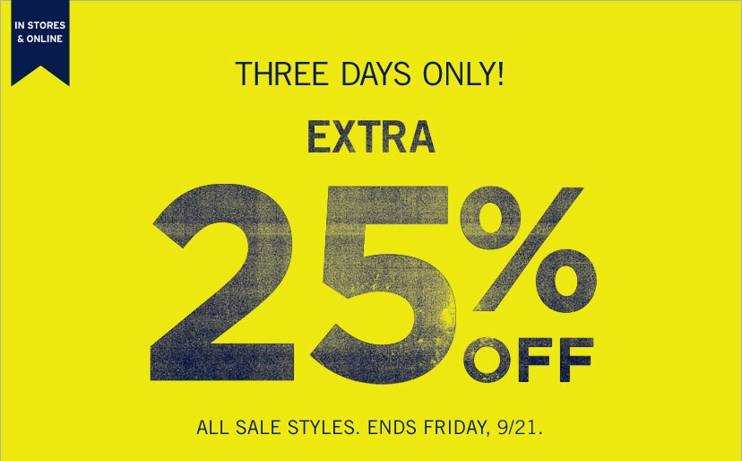 IN STORES & ONLINE| THREE DAYS ONLY! 25% OFF ALL SALE STYLES | ENDS FRIDAY, 9/21.