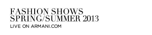 FASHION SHOWS SPRING/SUMMER 2013 LIVE ON ARMANI.COM