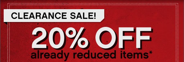 Clearance Sale | 20% off already reduced items*