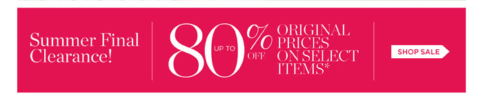 Summer Final Clearance! Up to 80% off original prices on select items. Shop Sale.