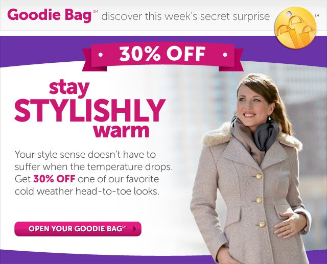 Goodie Bag discover this week's secret surprise - 30% OFF - stay stylishly warm - your sense of style doesn't have to suffer when the weather turns cold. Get 30% OFF some of our most fashionable outerwear looks of the season. - Open Your Goodie Bag