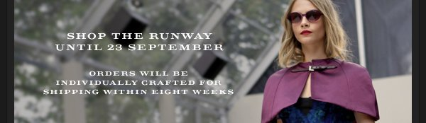 Shop the runway until 23 September: Orders will be individually crafted for shipping within eight weeks