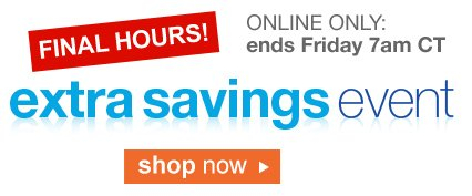 Final Hours! | ONLINE ONLY: ends Friday 7am CT | extra savings event | shop now