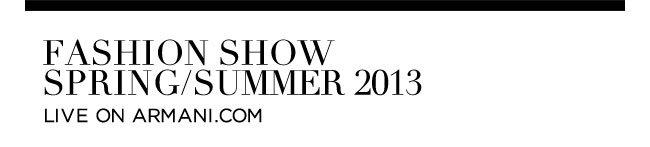 Fashion show Spring/Summer 2013 Live on Armani.com