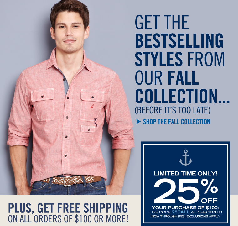 Get the BESTSELLING STYLES from our FALL COLLECTION! Plus, for a limited time only, take 25% off your purchase of $100+!