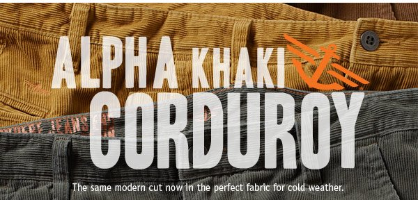 Alpha Khaki Corduroy: The same modern cut now in the perfect fabric for cold weather.