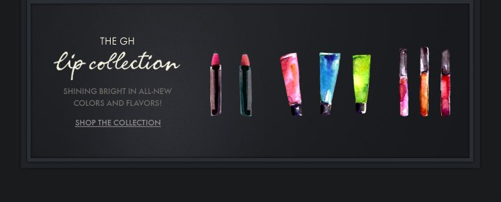 THE GH LIP COLLECTION. SHOP THE 