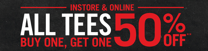 INSTORE & ONLINE: ALL TEES BUY ONE, GET ONE 50% OFF**