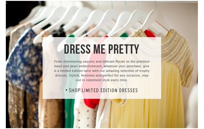 DRESS ME PRETTY - Shop Limited Edition Dresses