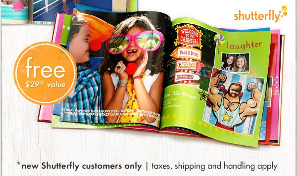 Exclusive offer from Shutterfly: free $29.99 value! *new Shutterfly customers only taxes, shipping and handling apply