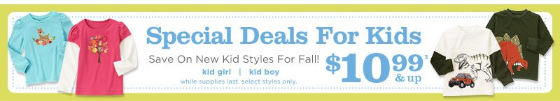 Special deals for kids. Save on new kids styles for fall! $10.99 & up(3). While supplies last. Select styles only.