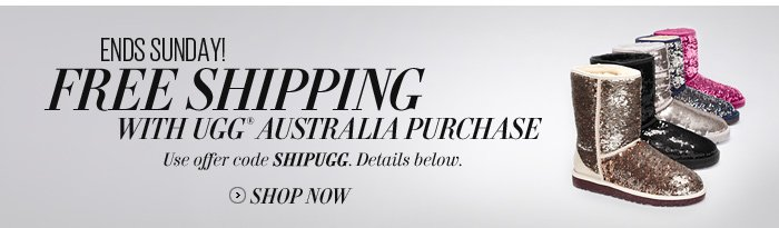 Ends Sunday! Free Shipping with Ugg® Australia Purchase