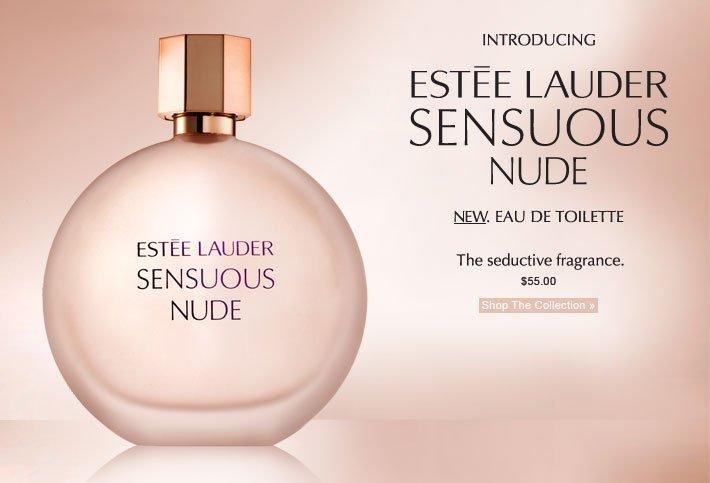 Estée Lauder Sensuous Nude New. Eau de Toilette The seductive fragrance.  $55.00 Shop the Collection »Estée Lauder Sensuous Nude New. Eau de Toilette The seductive fragrance.  $55.00 Shop the Collection »