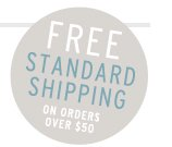 FREE STANDARD SHIPPING ON ORDERS OVER $50