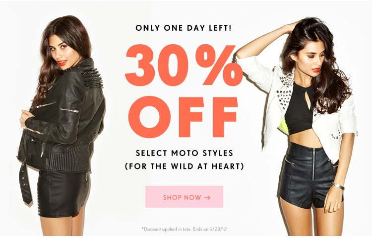 Only One Day Left! 30% Off Select Moto Styles