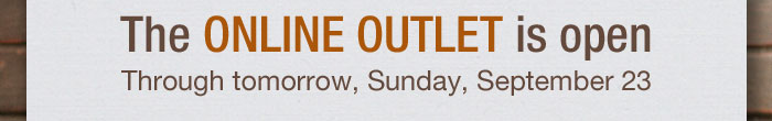 The Online Outlet is open Through tomorrow, Sunday, September 23.