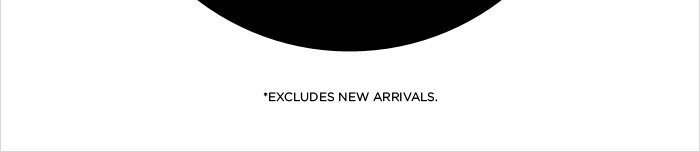 *EXCLUDES NEW ARRIVALS