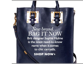 NEW BRAND... BAG IT NOW – Brit designer Sophie Hulme is the latest need-to-know name when it comes to chic carryalls. SHOP NOW